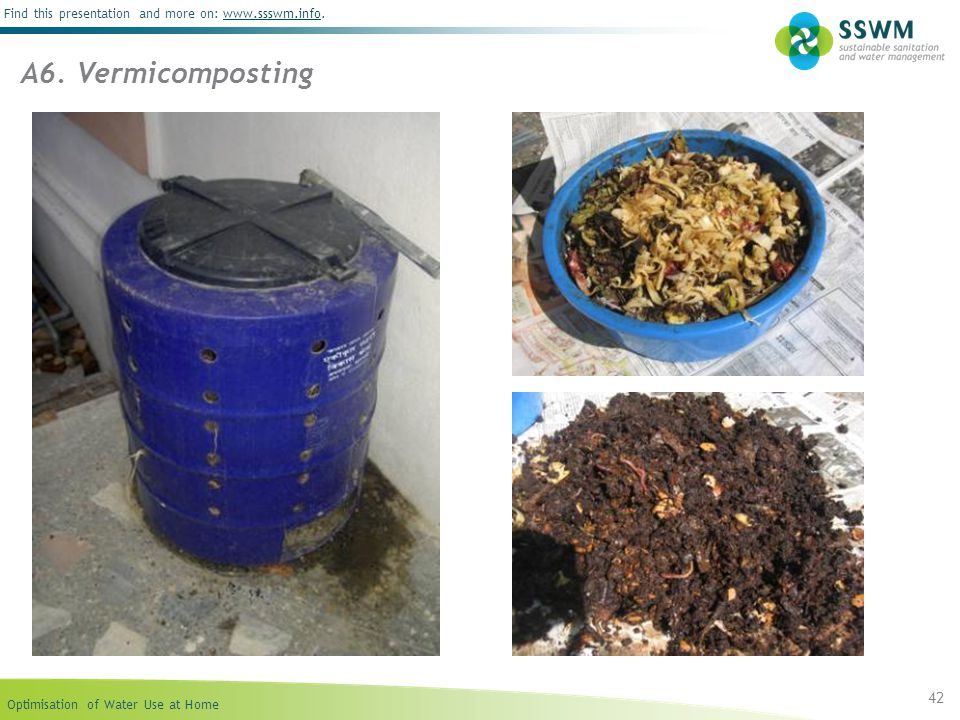 Optimisation of Water Use at Home Find this presentation and more on: www.ssswm.info.www.ssswm.info 42 A6. Vermicomposting