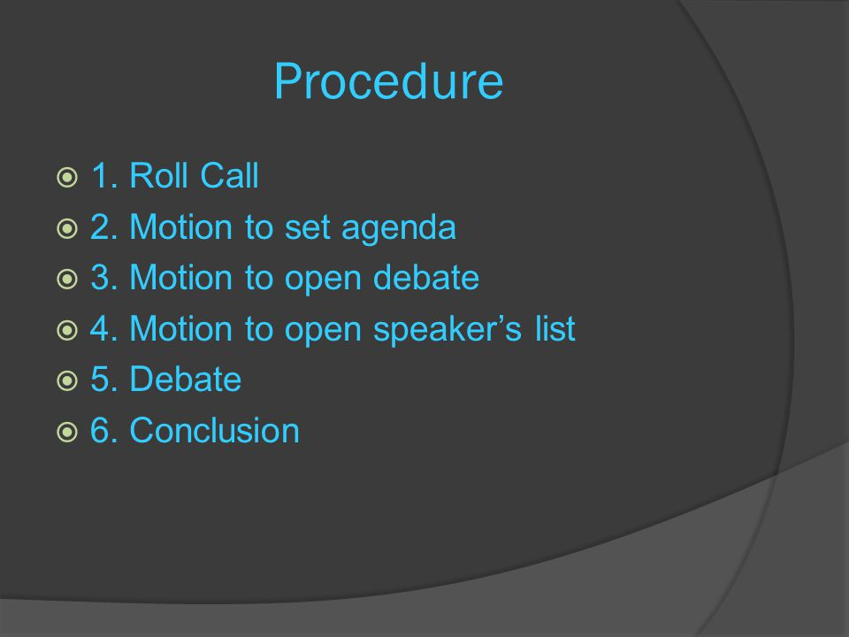 Procedure  1.Roll Call  2. Motion to set agenda  3.