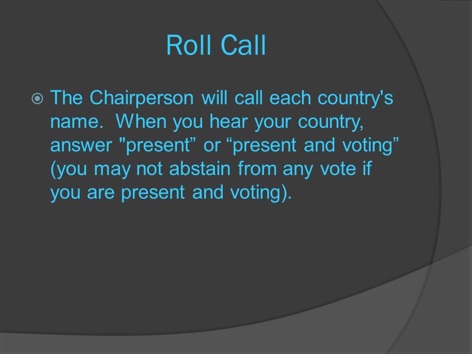 Roll Call  The Chairperson will call each country s name.