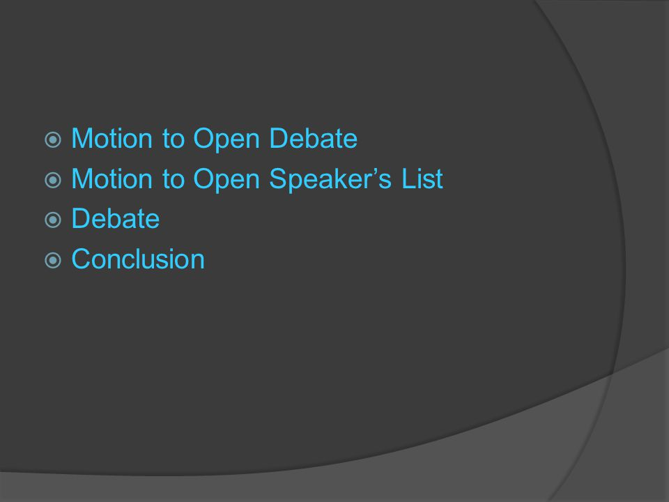  Motion to Open Debate  Motion to Open Speaker's List  Debate  Conclusion