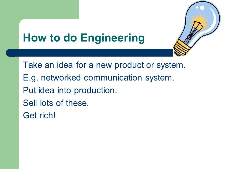 General Engineering R&D New idea arrives.List the specifications.