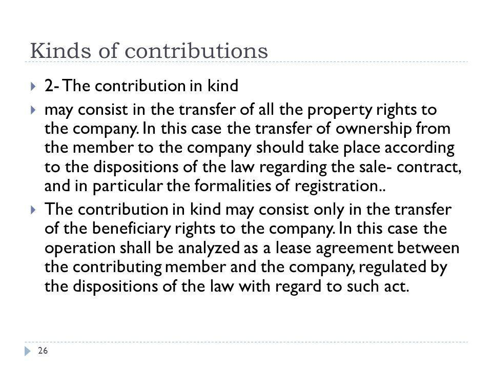 Kinds of contributions 27  C- contributions in services (or industry)  A company member may offer his services as a contribution to the company business.