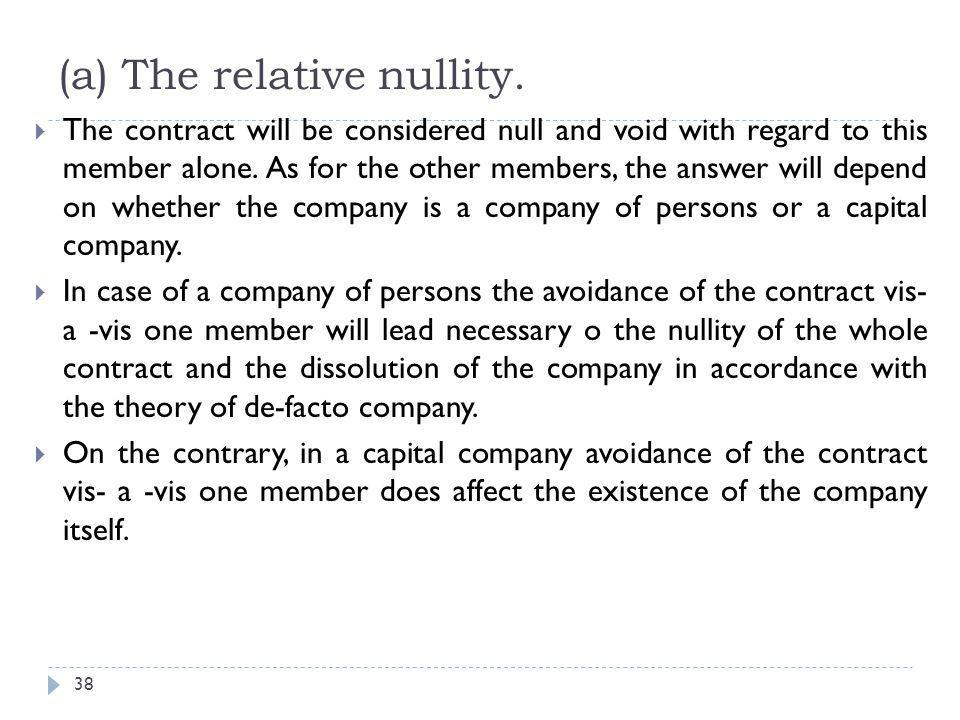 (b) Cases of absolute nullity 39  I -The object is unlawful  If the object of the company is unlawful, the contract will be null and void.