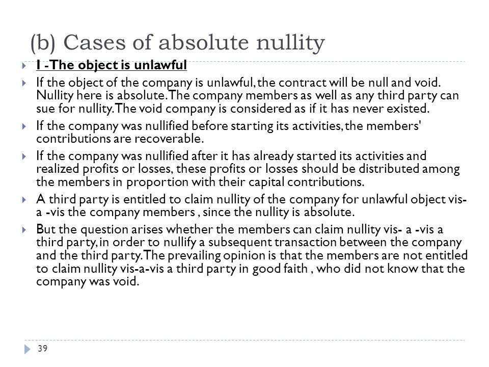 (b) Cases of absolute nullity 40  II- The company is lacking one of the specific substantive elements of the company contract  If a company was created by one single member the contract would be null and void.