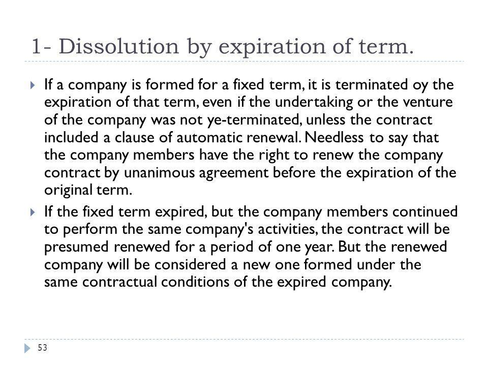 2- Termination of the undertaking object 54  If a company was formed for a certain determined object or undertaking, it will be dissolved by the implementation of such venture or undertaking.