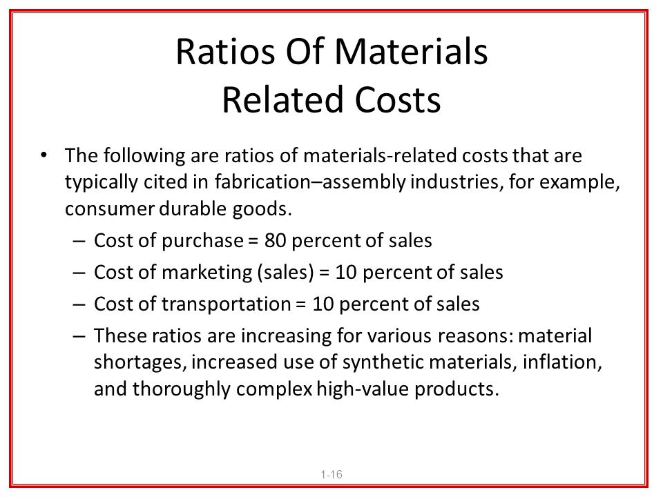 Ratios Of Materials Related Costs The following are ratios of materials-related costs that are typically cited in fabrication–assembly industries, for