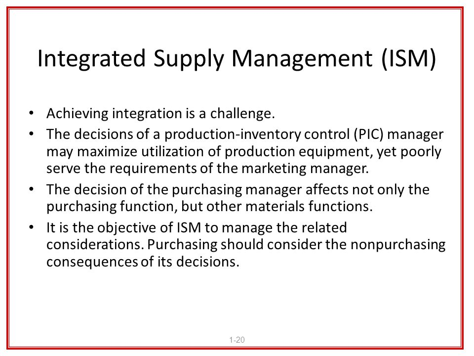 Integrated Supply Management (ISM) Achieving integration is a challenge. The decisions of a production-inventory control (PIC) manager may maximize ut