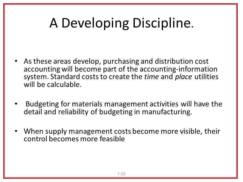 A Developing Discipline. As these areas develop, purchasing and distribution cost accounting will become part of the accounting-information system. St