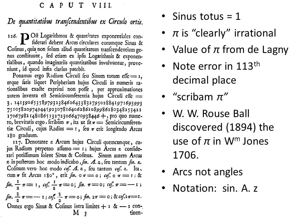 "Sinus totus = 1 π is ""clearly"" irrational Value of π from de Lagny Note error in 113 th decimal place ""scribam π"" W. W. Rouse Ball discovered (1894) t"