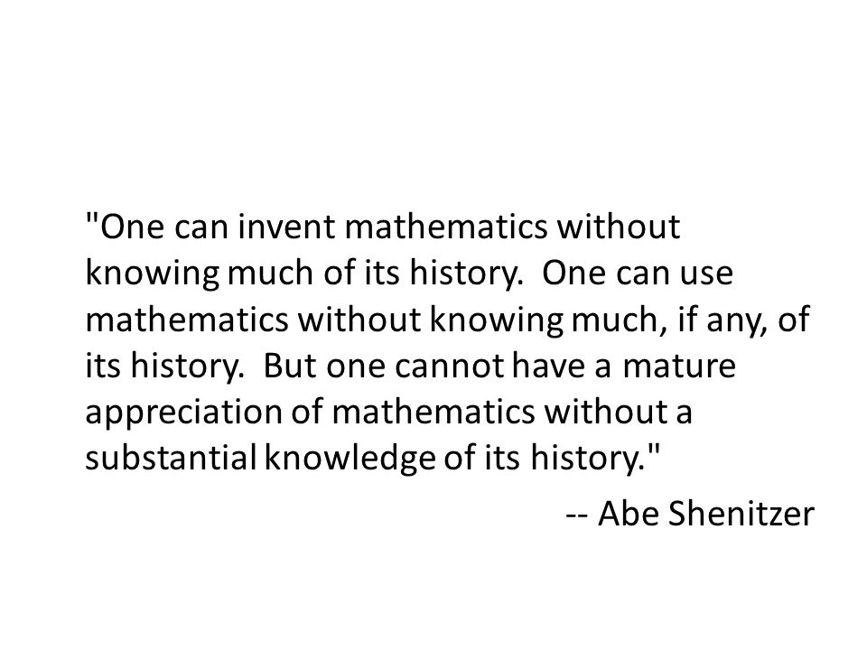 One can invent mathematics without knowing much of its history.