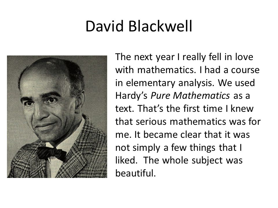 David Blackwell The next year I really fell in love with mathematics.