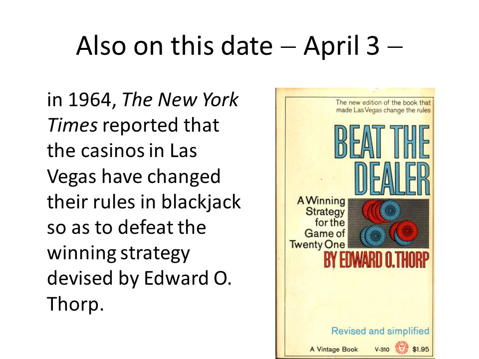 Also on this date  April 3  in 1964, The New York Times reported that the casinos in Las Vegas have changed their rules in blackjack so as to defeat