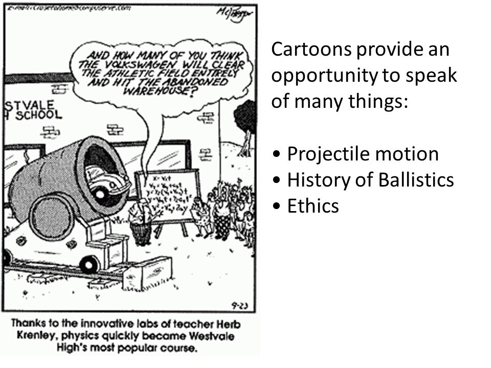 Cartoons provide an opportunity to speak of many things: Projectile motion History of Ballistics Ethics