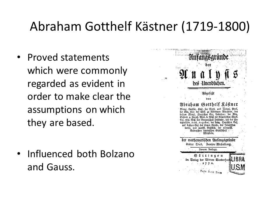 Abraham Gotthelf Kästner (1719-1800) Proved statements which were commonly regarded as evident in order to make clear the assumptions on which they ar