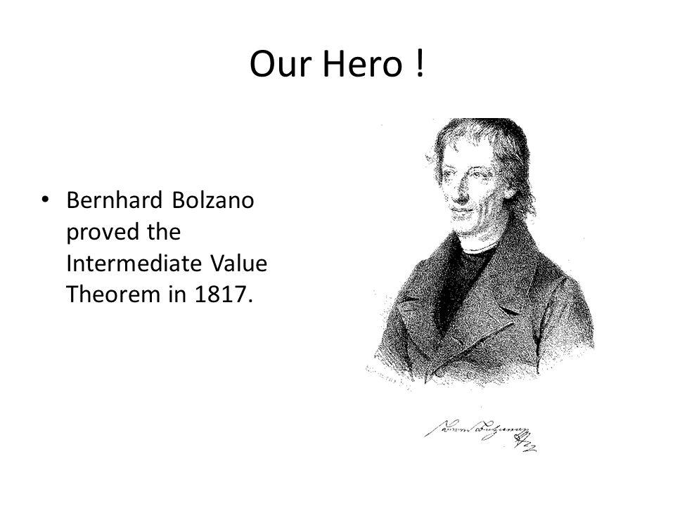 Bernhard Bolzano proved the Intermediate Value Theorem in 1817. Our Hero !