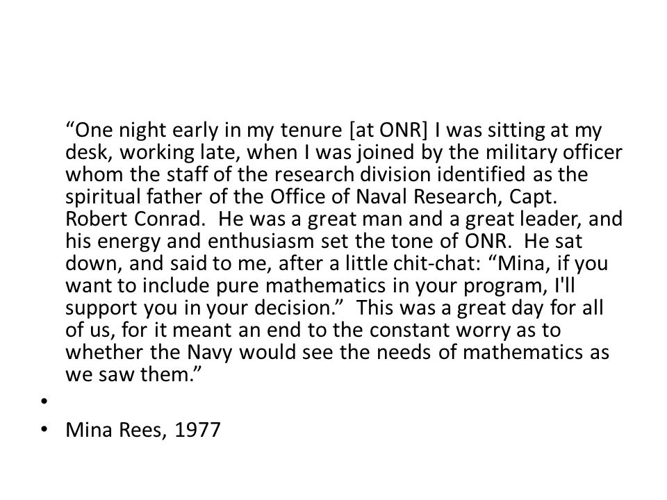"""One night early in my tenure [at ONR] I was sitting at my desk, working late, when I was joined by the military officer whom the staff of the researc"