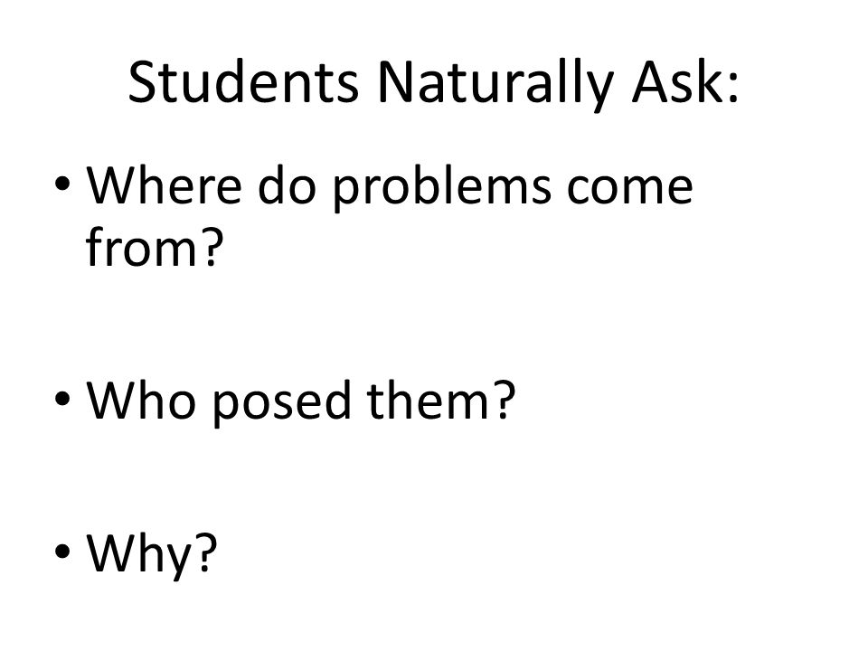 Students Naturally Ask: Where do problems come from? Who posed them? Why?