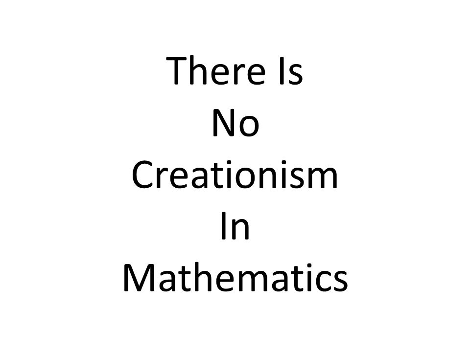 There Is No Creationism In Mathematics