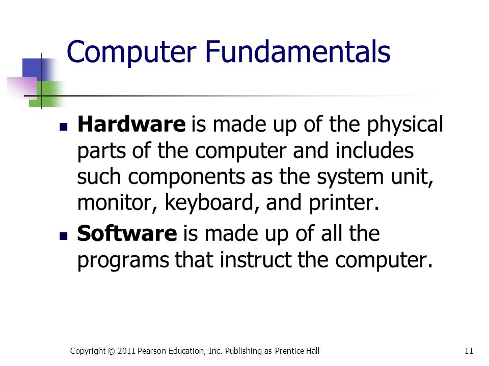 Computer Fundamentals Hardware is made up of the physical parts of the computer and includes such components as the system unit, monitor, keyboard, and printer.