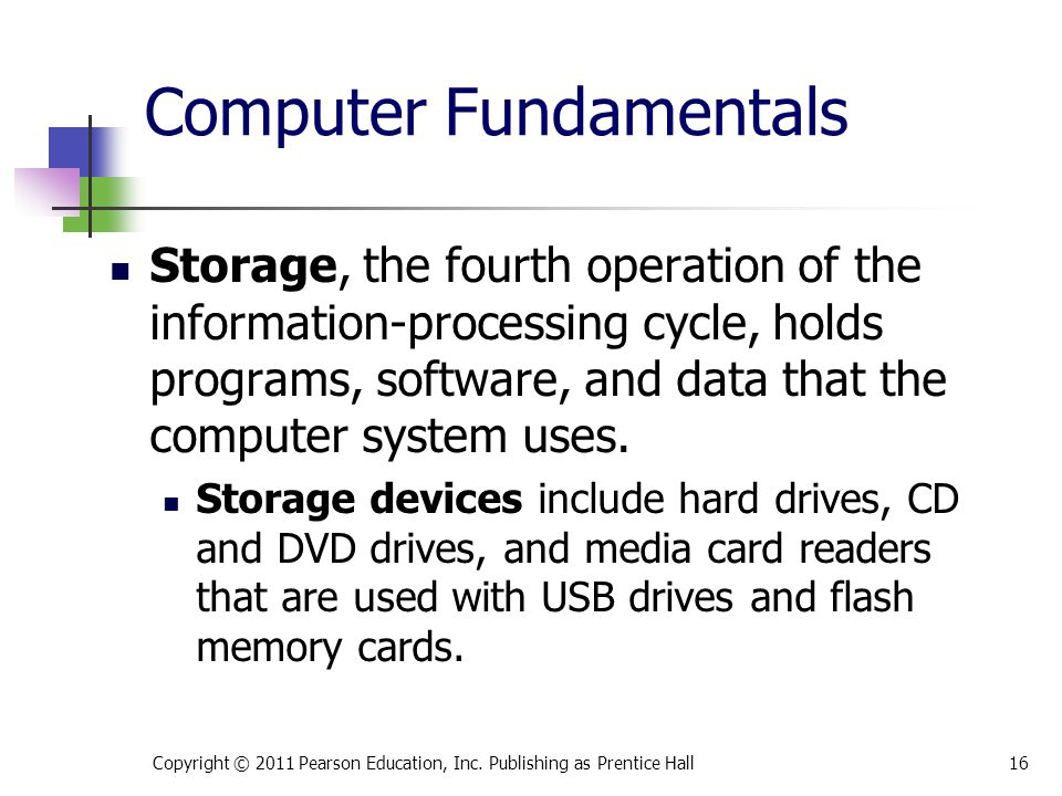Computer Fundamentals Storage, the fourth operation of the information-processing cycle, holds programs, software, and data that the computer system uses.