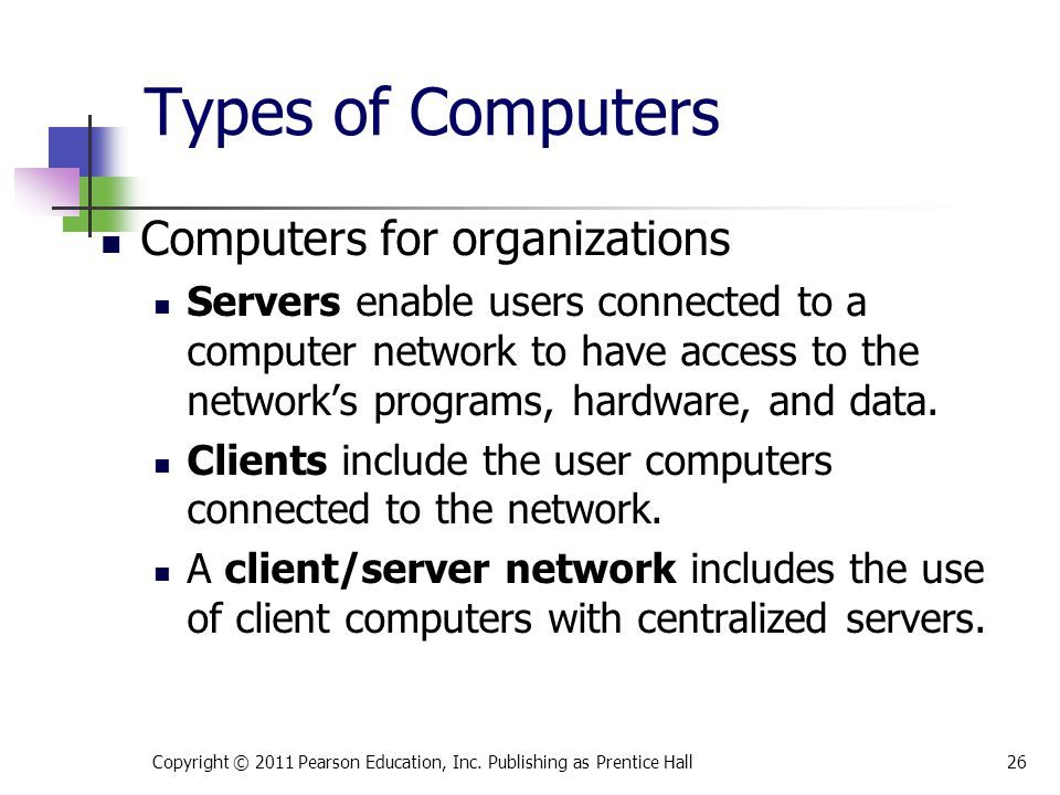 Types of Computers Computers for organizations Servers enable users connected to a computer network to have access to the network's programs, hardware, and data.