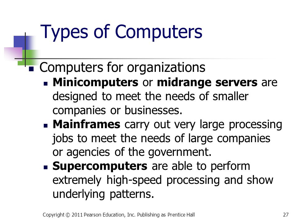 Types of Computers Computers for organizations Minicomputers or midrange servers are designed to meet the needs of smaller companies or businesses.