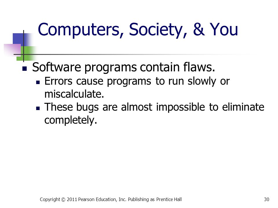 Computers, Society, & You Software programs contain flaws.