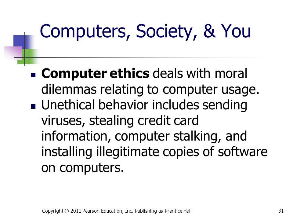 Computers, Society, & You Computer ethics deals with moral dilemmas relating to computer usage.