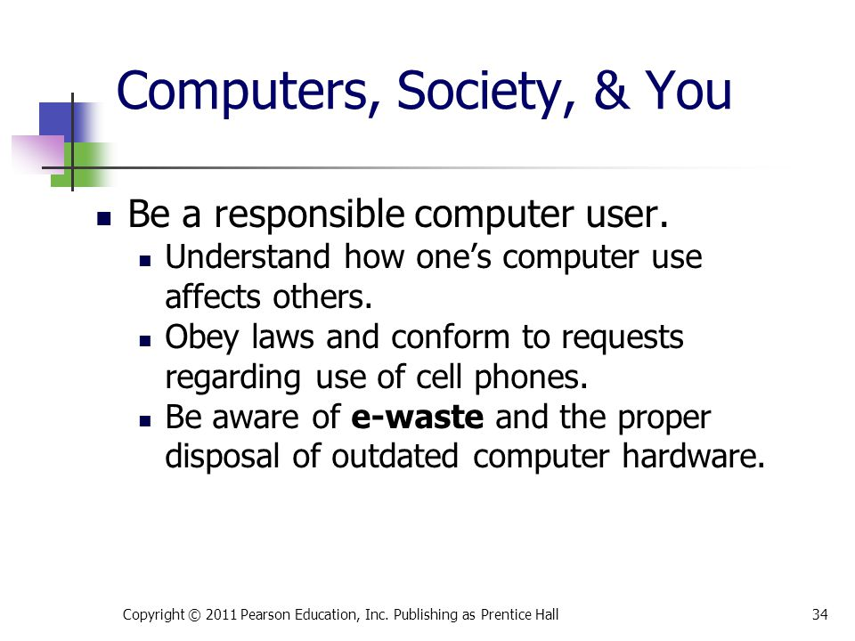 Computers, Society, & You Be a responsible computer user.