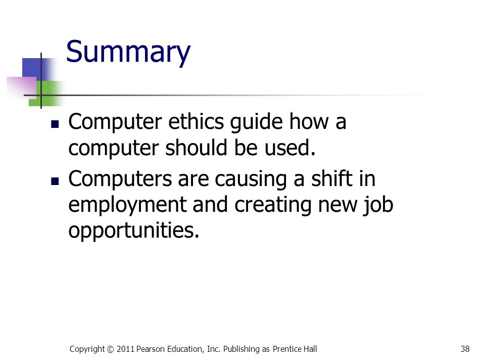 Summary Computer ethics guide how a computer should be used.