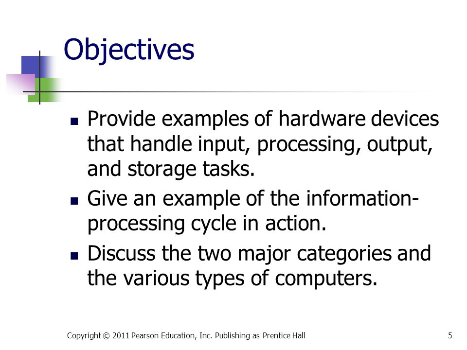 Objectives Provide examples of hardware devices that handle input, processing, output, and storage tasks.