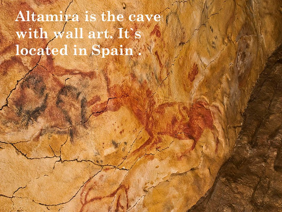 Altamira is the cave with wall art. It`s located in Spain.