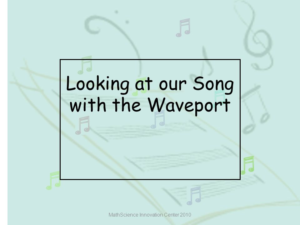 Looking at our Song with the Waveport MathScience Innovation Center 2010