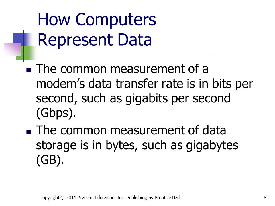 How Computers Represent Data Copyright © 2011 Pearson Education, Inc.