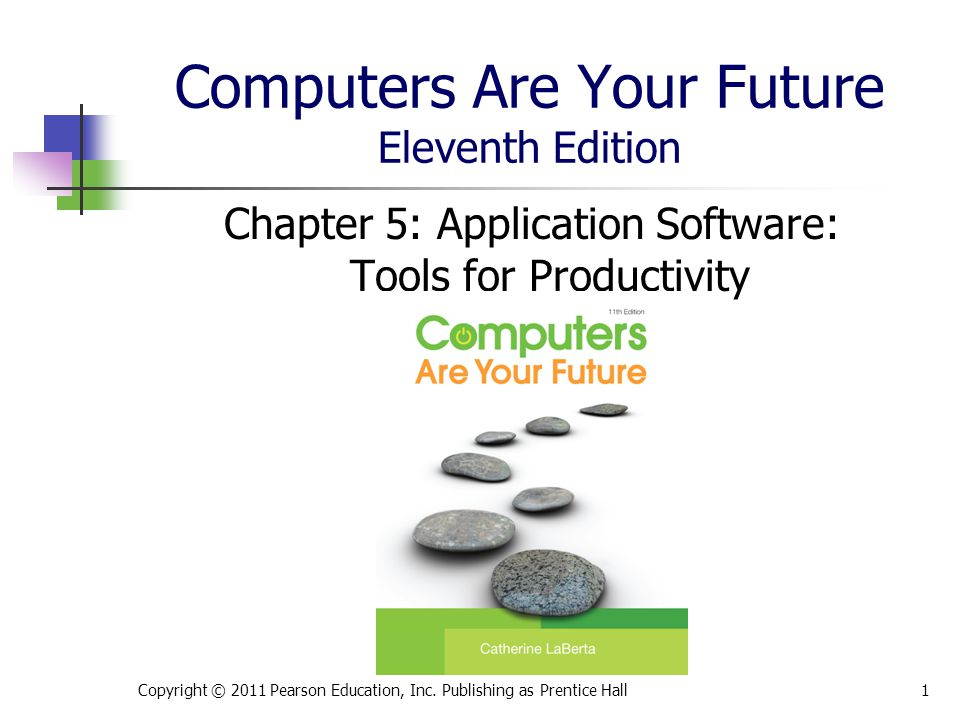 Computers Are Your Future Eleventh Edition Chapter 5: Application Software: Tools for Productivity Copyright © 2011 Pearson Education, Inc.