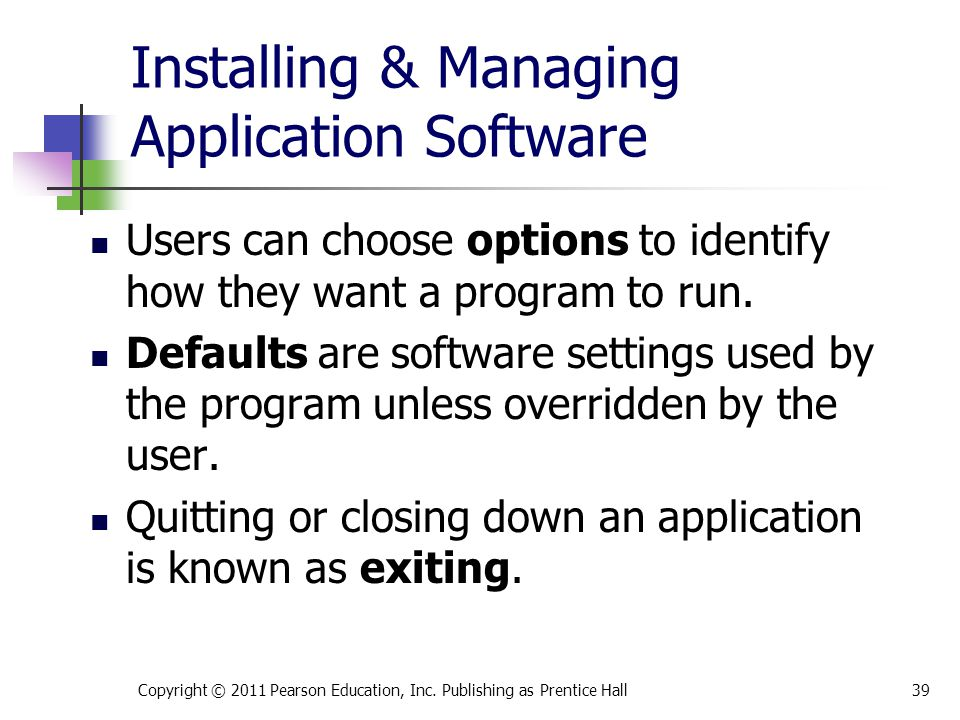 Installing & Managing Application Software Users can choose options to identify how they want a program to run.
