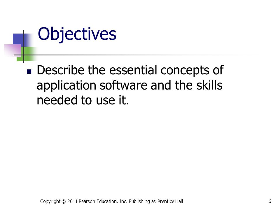 Objectives Describe the essential concepts of application software and the skills needed to use it.