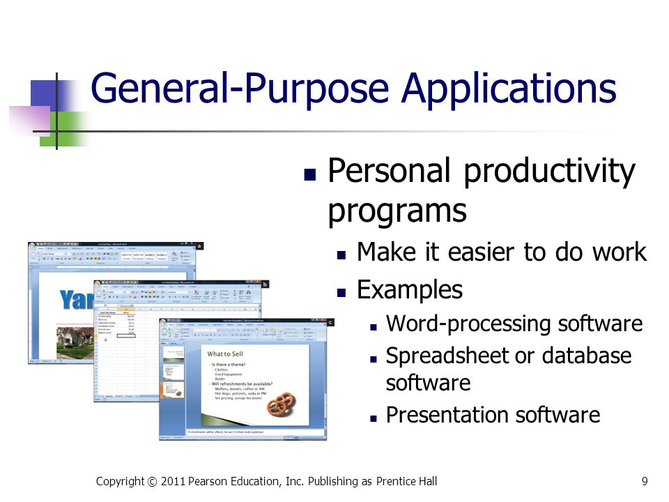 Personal productivity programs Make it easier to do work Examples Word-processing software Spreadsheet or database software Presentation software Copyright © 2011 Pearson Education, Inc.