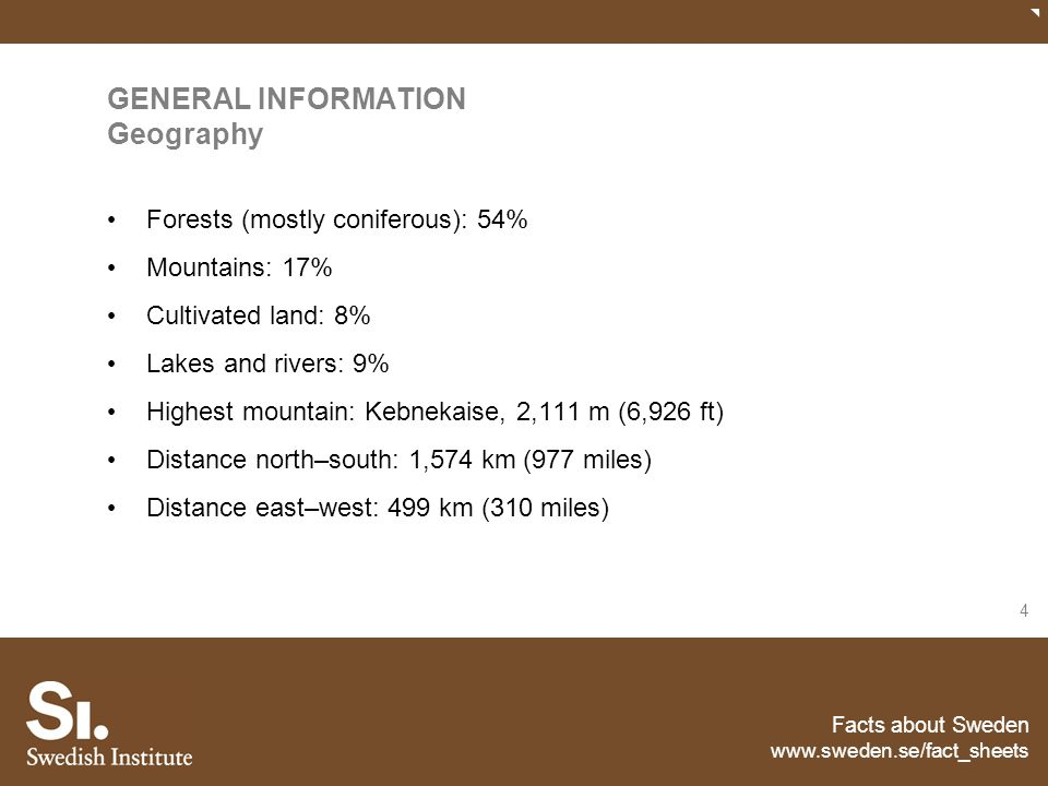 Facts about Sweden www.sweden.se/fact_sheets 4 GENERAL INFORMATION Geography Forests (mostly coniferous): 54% Mountains: 17% Cultivated land: 8% Lakes