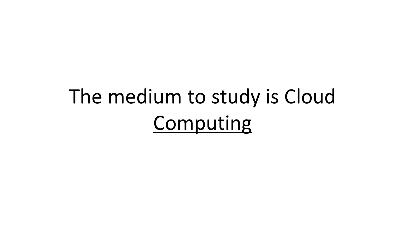 17 The medium to study is Cloud Computing