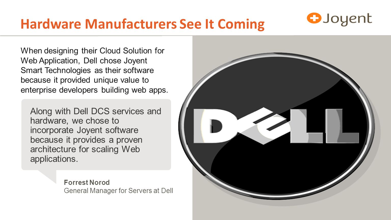 When designing their Cloud Solution for Web Application, Dell chose Joyent Smart Technologies as their software because it provided unique value to enterprise developers building web apps.