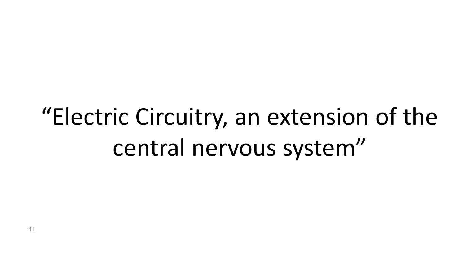41 Electric Circuitry, an extension of the central nervous system