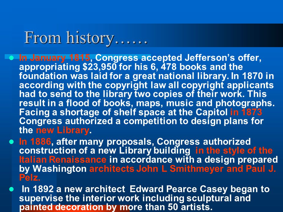 From history…… In January 1815, Congress accepted Jefferson's offer, appropriating $23,950 for his 6, 478 books and the foundation was laid for a great national library.