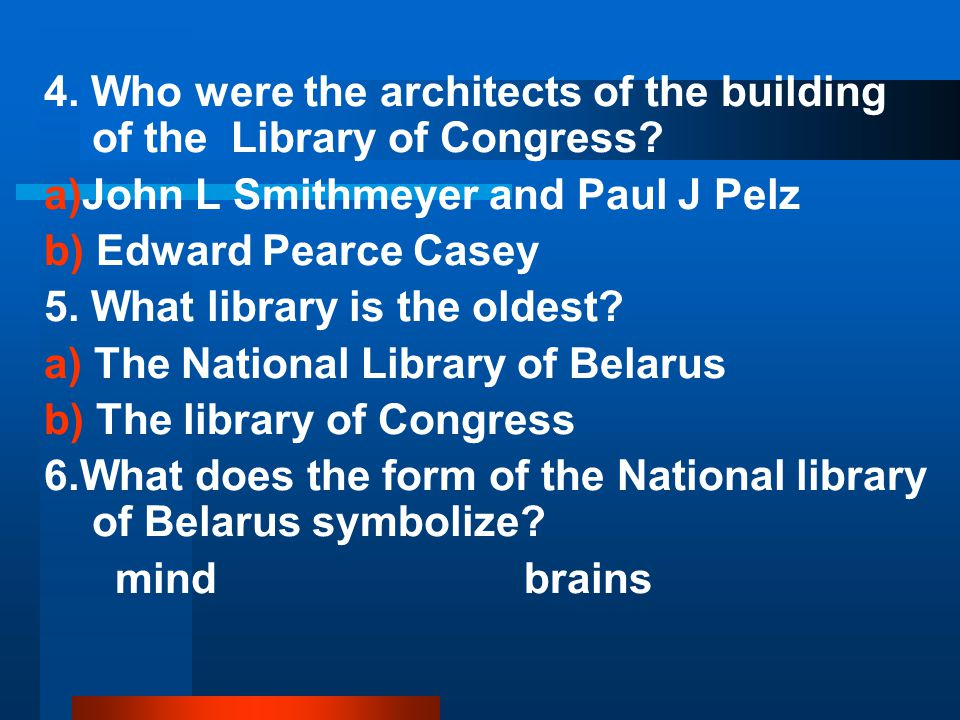 4. Who were the architects of the building of the Library of Congress.