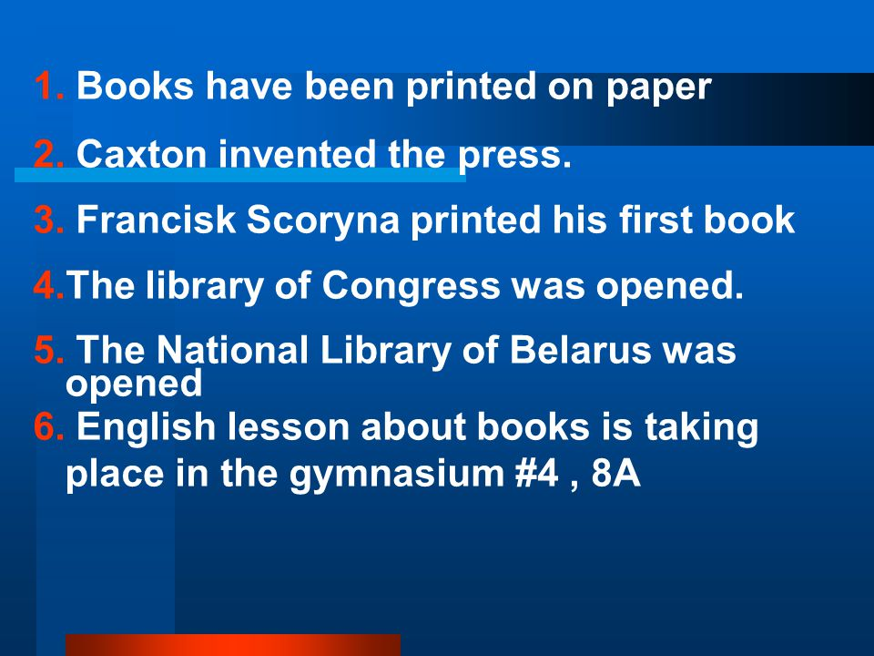 1. Books have been printed on paper 2. Caxton invented the press.