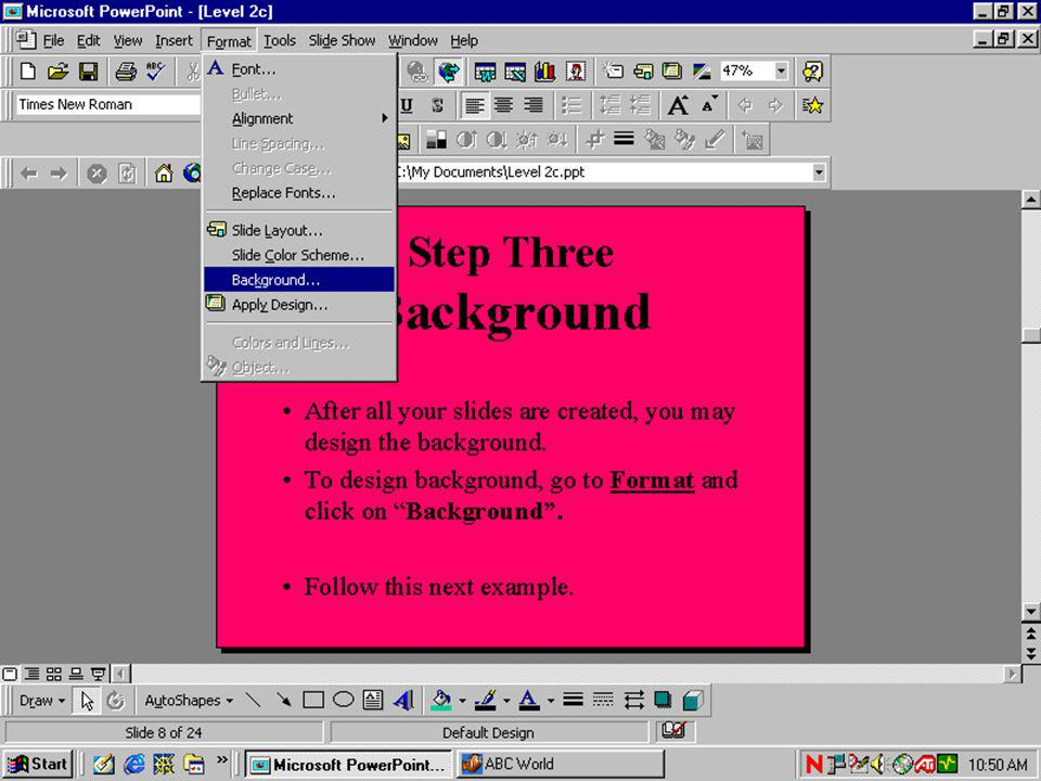 Step Three Background After all your slides are created, you may design the background To design background, go to Format and click on Background Follow this next example