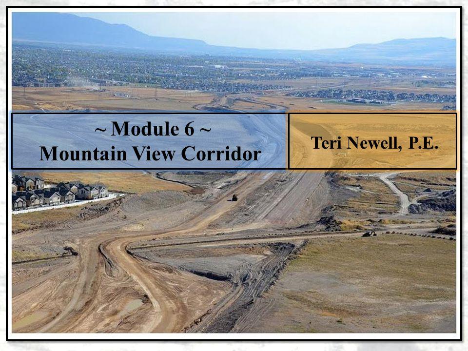 ~ Module 6 ~ Mountain View Corridor Teri Newell, P.E.