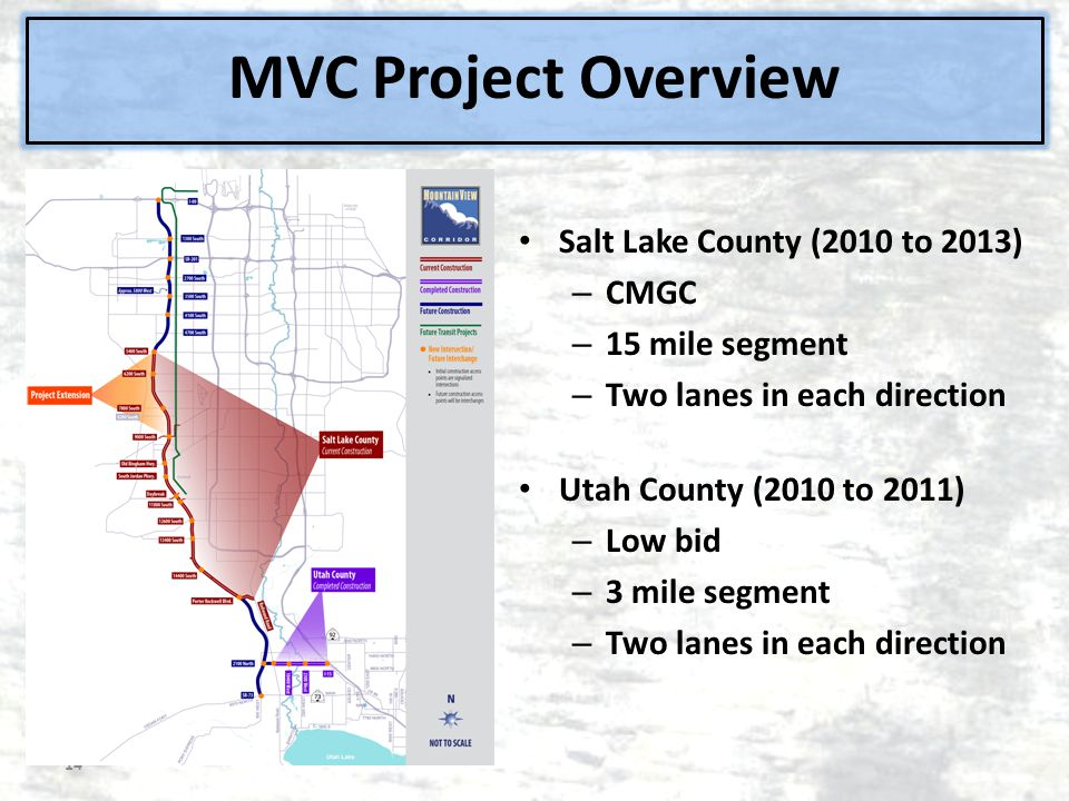 MVC Project Overview Salt Lake County (2010 to 2013) – CMGC – 15 mile segment – Two lanes in each direction Utah County (2010 to 2011) – Low bid – 3 m