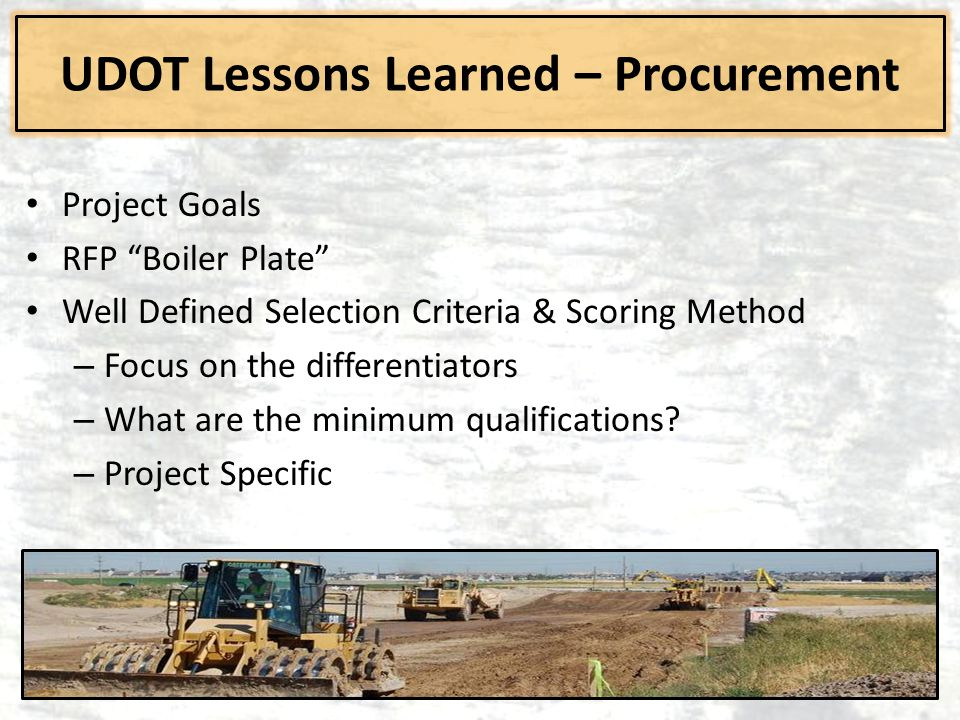 "Project Goals RFP ""Boiler Plate"" Well Defined Selection Criteria & Scoring Method – Focus on the differentiators – What are the minimum qualifications"