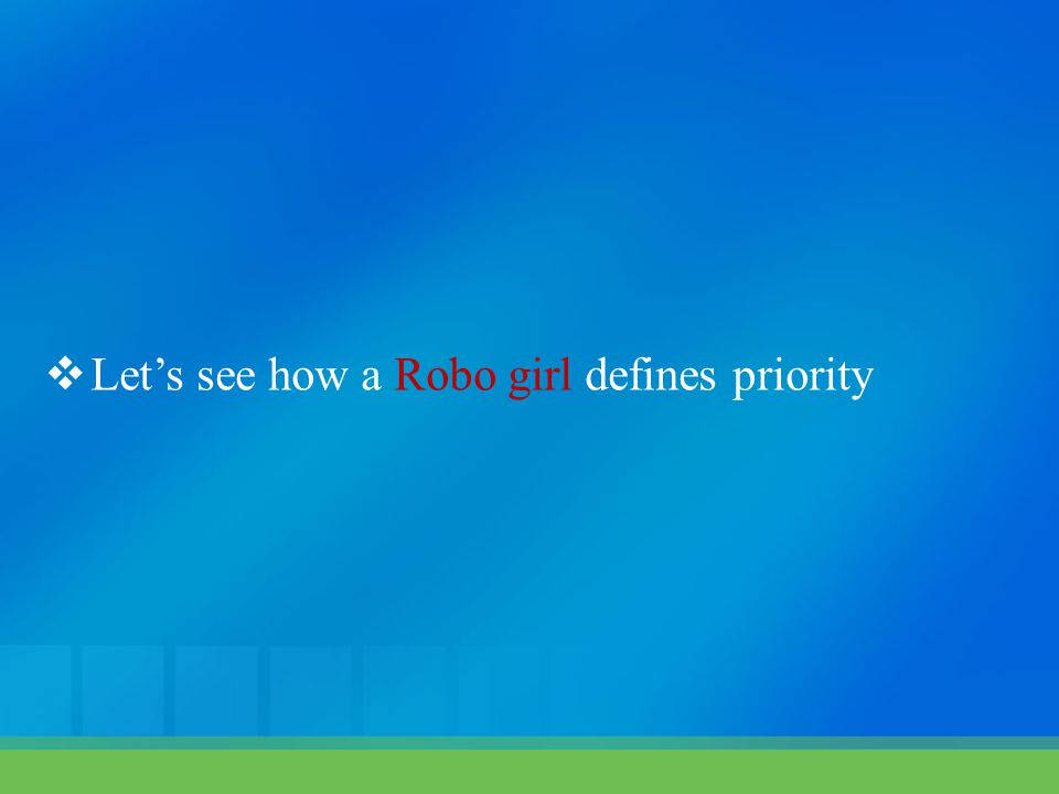  Let's see how a Robo girl defines priority